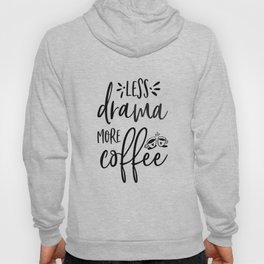 BUT FIRST COFFEE, Kitchen Wall Art,Kitchen Decor,Coffee Sign,Less Drama More Coffee Hoody