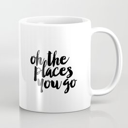 SALE - Oh The Places You'll Go, Baby Girl Nursery, School Quote, Inspirational Quote Coffee Mug