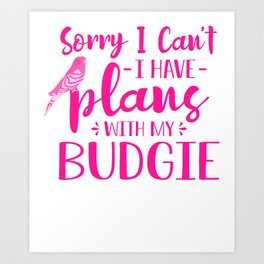 Sorry I Can't I Have Plans With My Budgie mag Art Print
