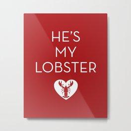 He's My Lobster - Dark Red Metal Print