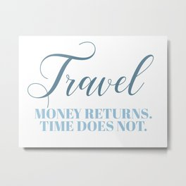 Travel - Money returns Time does not. Metal Print