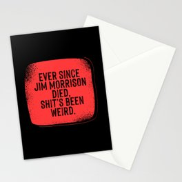 Ever since Jim Morrisson died, Shit's been weird Stationery Cards