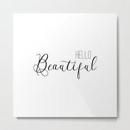 Hello Beautiful Metal Print