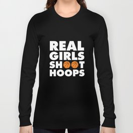Real Girls Shoot Hoops Basketball T-Shirt Long Sleeve T-shirt