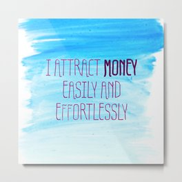 I Attract Money Easily And Effortlessly Metal Print