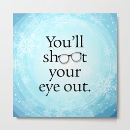 You'll Shoot Your Eye Out. Metal Print