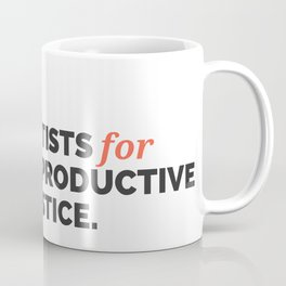 ARTISTS FOR REPRODUCTIVE JUSTICE. Coffee Mug