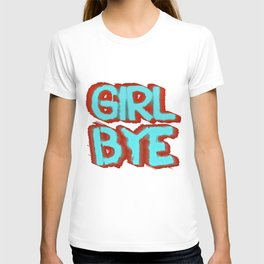 Girl Bye T-shirt