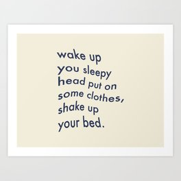 Wake Up You Sleepy Head Art Print