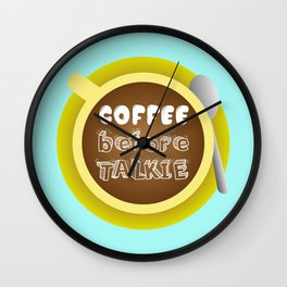 CoffeeBeforeTalkie Wall Clock