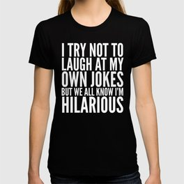 I TRY NOT TO LAUGH AT MY OWN JOKES (Black & White) T-shirt