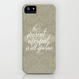 Present Moment Handlettered Quote with Mandala | Mindfulness | Beige iPhone Case