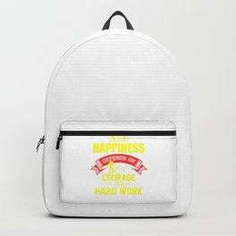 All Happiness Depends On Courage And Hard Work yr Backpack