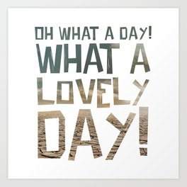 Oh What a day! What a lovely day! Art Print