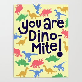 You are Dino-mite! Poster