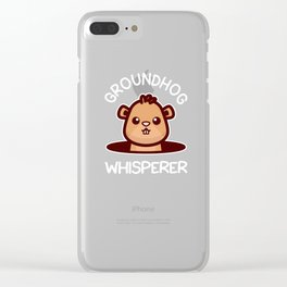 Groundhog Whisperer design Groundhog Day Gift Clear iPhone Case
