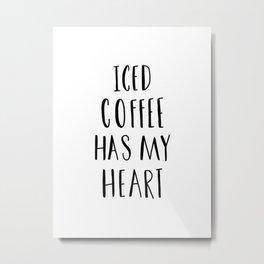 Iced coffee has my heart typography Metal Print