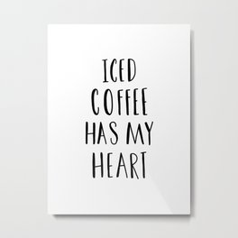 Iced coffee has my heart typography Metal Print