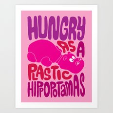Hungry as Plastic Hippopotamus  Art Print