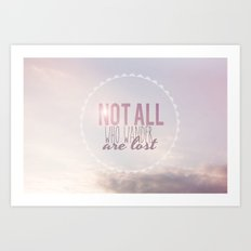 Not All Who Wander Are Lost Clouds  Art Print