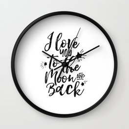 PRINTABLE Art,I Love You To The Moon And Back,Nursery Decor,Love Sign,Inspiration Quote,Typography Wall Clock