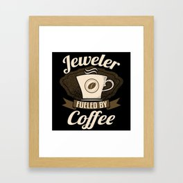 Jeweler Fueled By Coffee Framed Art Print