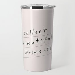 Memories Moments Collect Teen Quotes Travel Mug