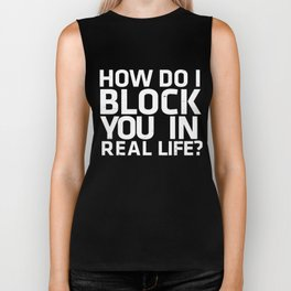 How Do I Block You in Real Life? Biker Tank