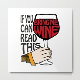 If You Can Read This Bring Me Wine Metal Print