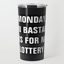 Monday You Bastard - Thanks For Nothin' Lottery Travel Mug