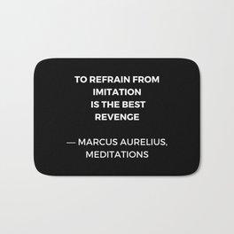 Stoic Wisdom Quotes - Marcus Aurelius Meditations - To refrain from imitation is the best revenge Bath Mat