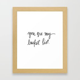 You are my bucket list - Black and White Print  Framed Art Print