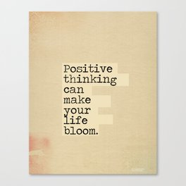 Positive thinking can make your life bloom Canvas Print