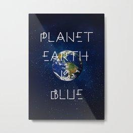 Planet Earth is BLUE Metal Print