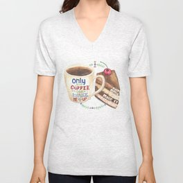 Only Coffee can wake me up but only cake can make it worthwhile Unisex V-Neck