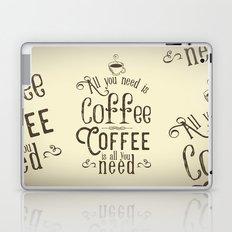 All you need is coffee II Laptop & iPad Skin