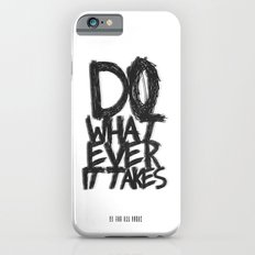 WHATEVER IT TAKES Slim Case iPhone 6