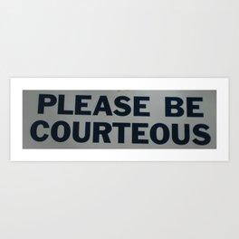 PLEASE BE COURTEOUS Art Print