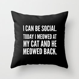 I Can Be Social Today I Meowed At My Cat And He Meowed Back (Black & White) Throw Pillow