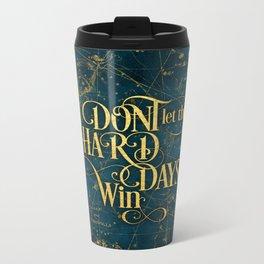 Don't Let The Hard Days Win Metal Travel Mug