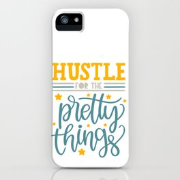 Hustle for the pretty things iPhone Case