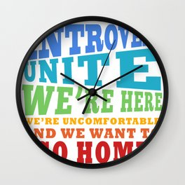 Introverts Unite we're here, we're uncomfortable and we want to go Home Wall Clock