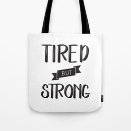 Tired but Strong Tote Bag