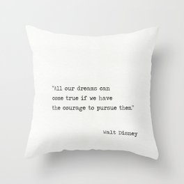 All our dreams can come true if we have the courage to pursue them. Throw Pillow