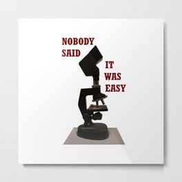 Nobody said it was easy Metal Print