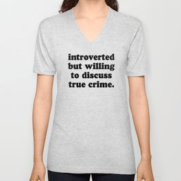 Introverted But Willing To Discuss True Crime Unisex V-Neck