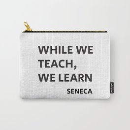 WHILE WE TEACH, WE LEARN - Seneca Stoic Philosophy Quote Carry-All Pouch