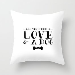 All You Need Is Love & A Dog Throw Pillow