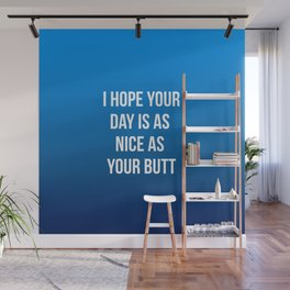 I Hope Your Day Is As Nice As My Butt Wall Mural
