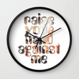 raise your hand against me Wall Clock